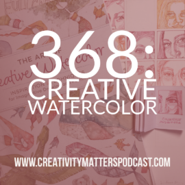 Episode 368: Creative Watercolor