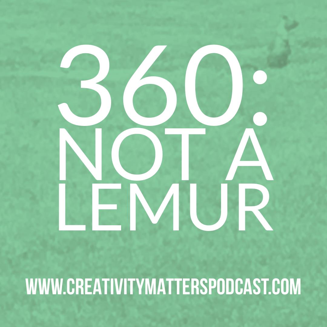 Episode 360: Not a Lemur
