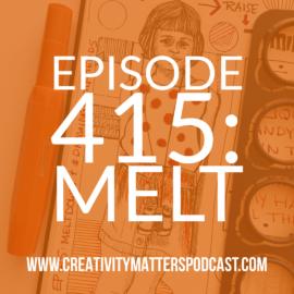 Episode 415 Melt