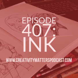 Episode 407: Ink