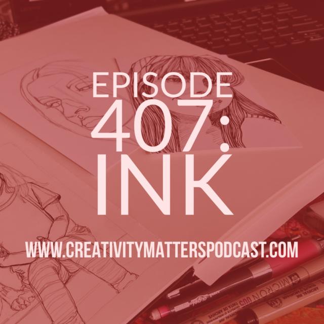 Episode 407: Ink