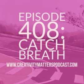 Episode 408: Catch Breath