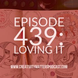 Episode 439: Loving It
