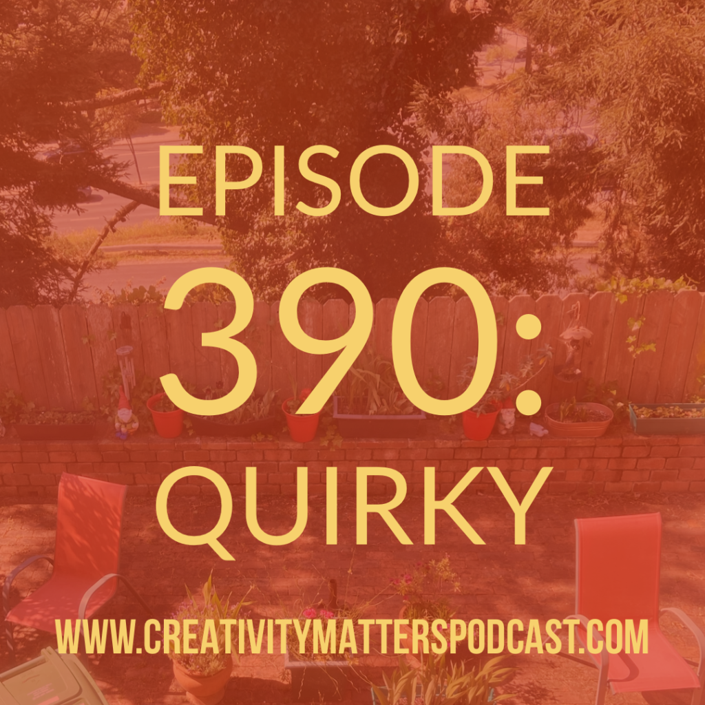 Episode 390: Quirky