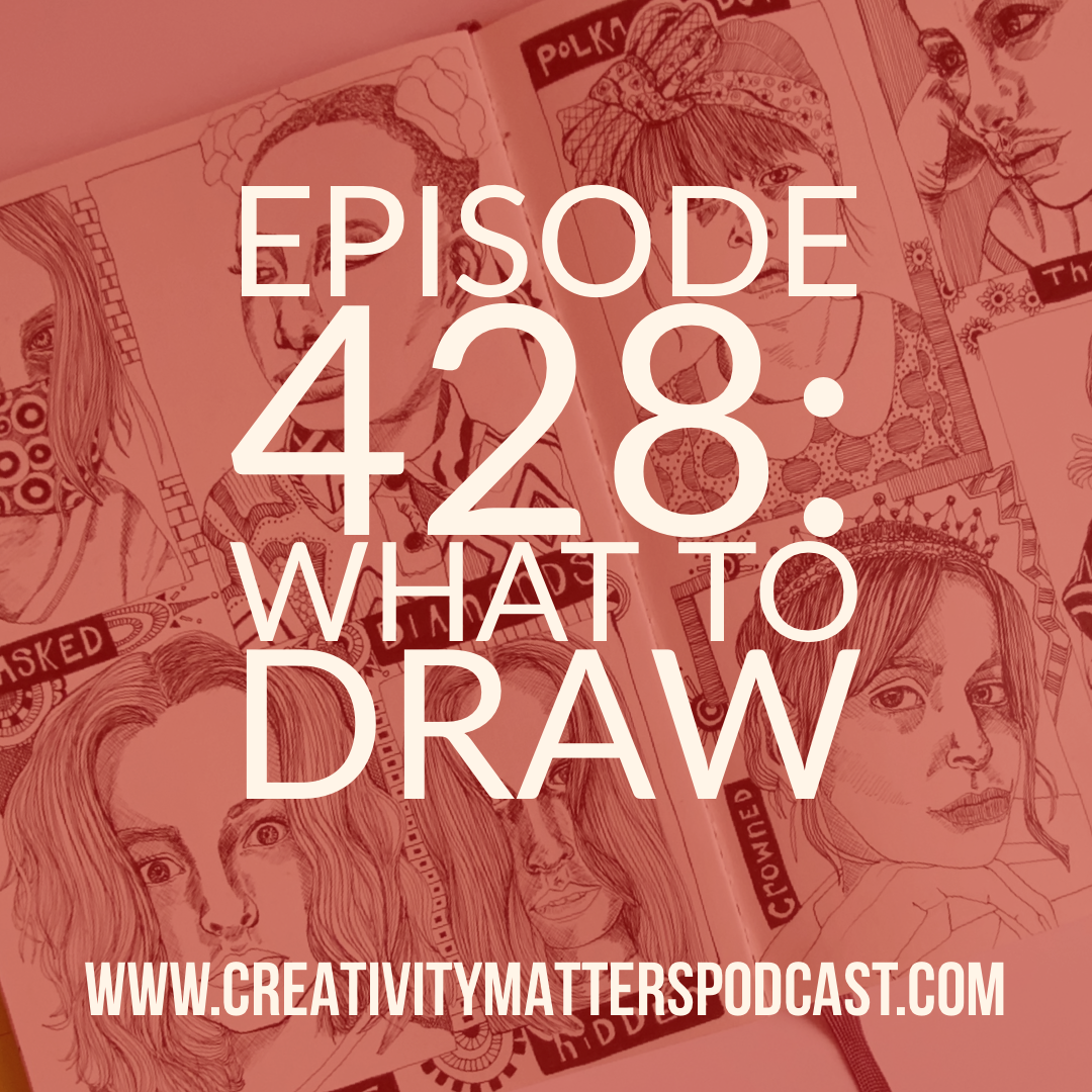 Episode 428: What to Draw