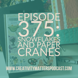 Episode 375: Snowflakes and Paper Cranes