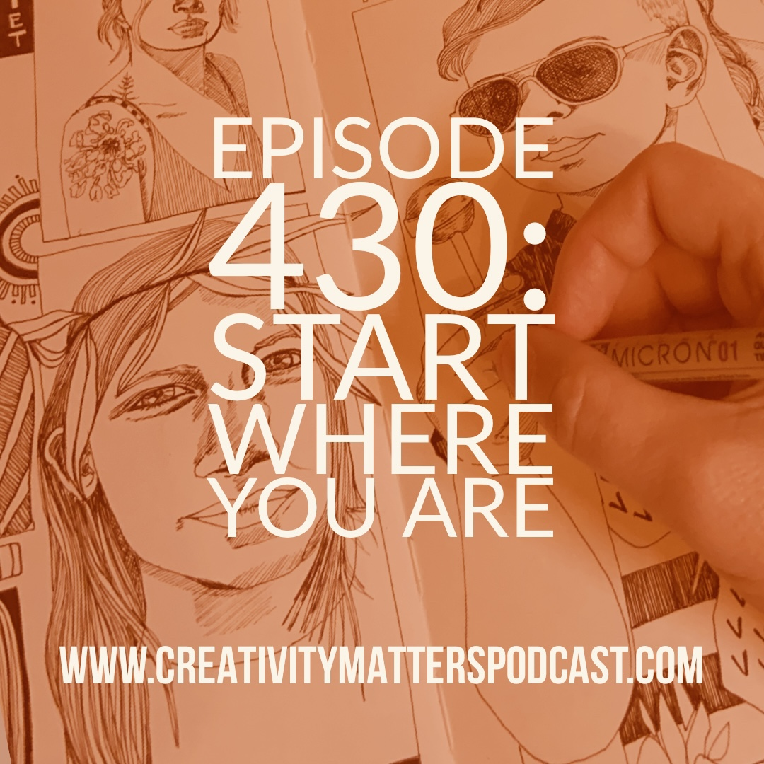 Episode 430: Start Where You Are