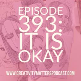 Episode 393: It Is Okay