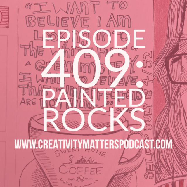 Episode 409: Painted Rocks