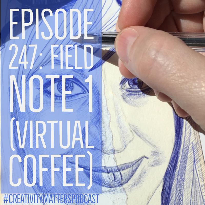 Episode 247: Field Note 1