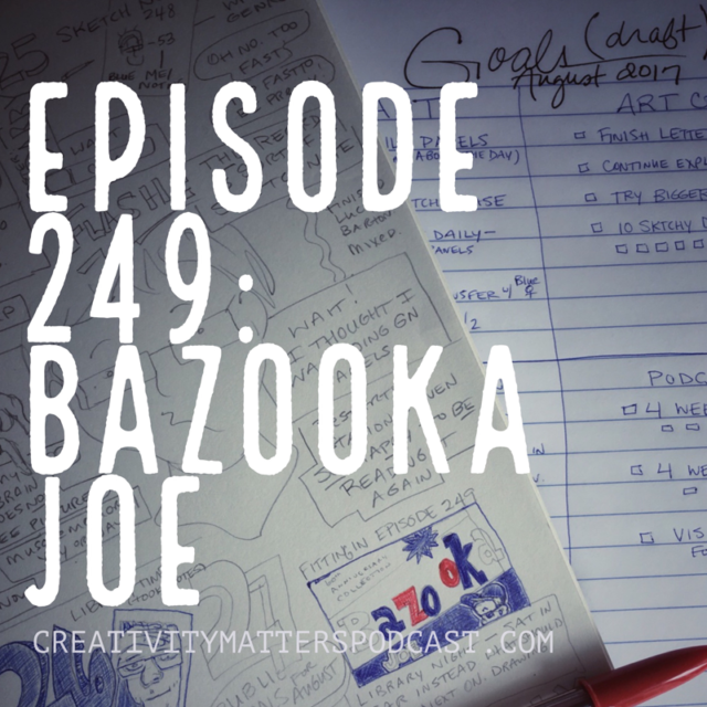 Episode 249: Bazooka Joe and Setting Creative Goals
