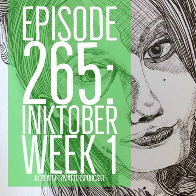 Episode 265: Inktober Week 1