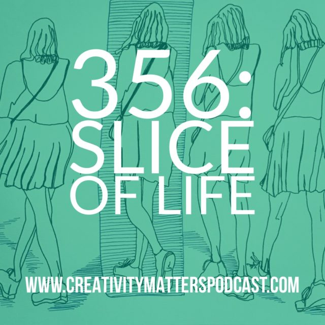 Episode 356: Slice of Life