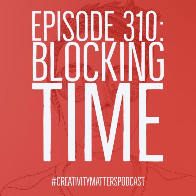 Episode 310: Blocking Time