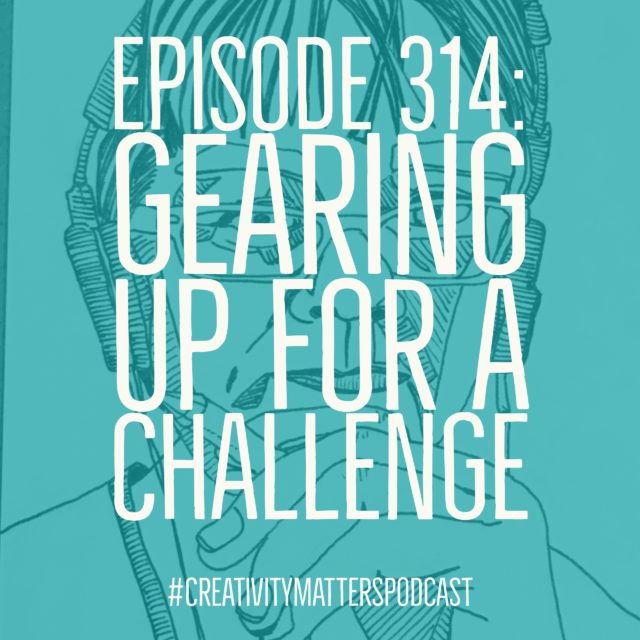Episode 314: Gearing Up for a Challenge