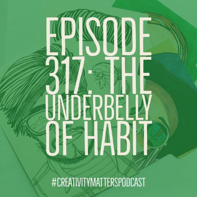 Episode 317: The Underbelly of Habit