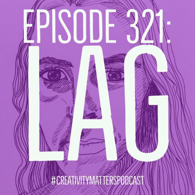 Episode 321: Lag