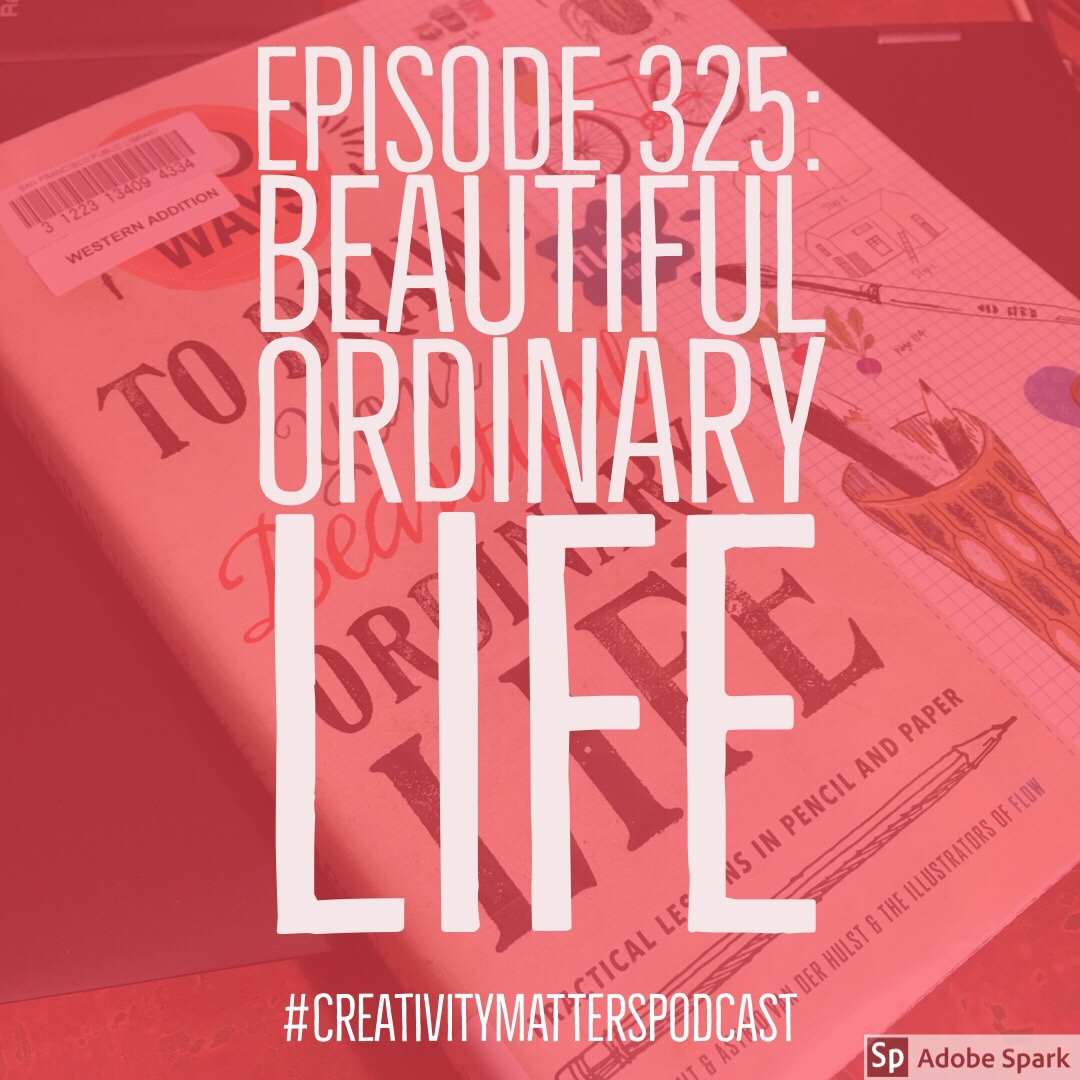 Episode 325: Beautiful, Ordinary Life