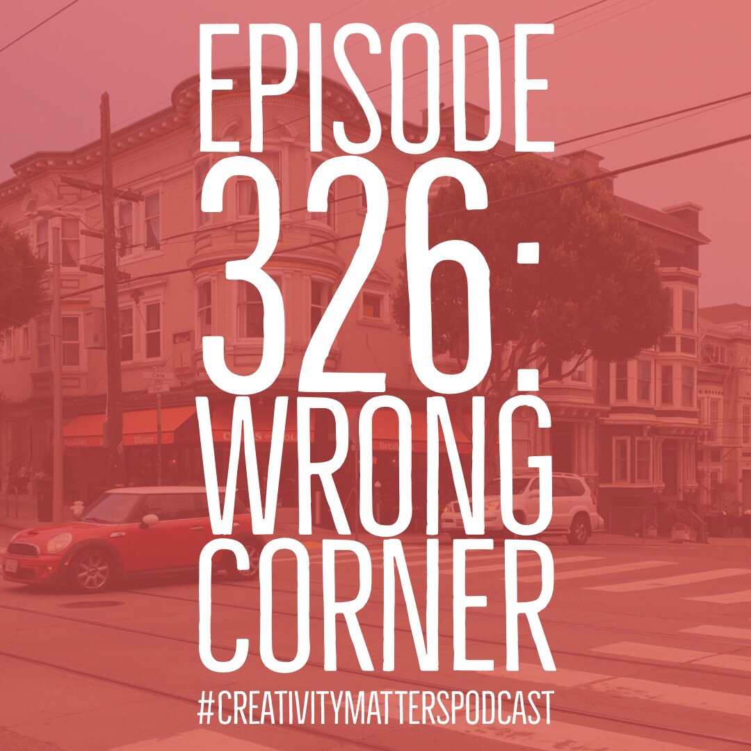 Episode 326: Wrong Corner
