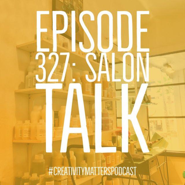 Episode 327: Salon Talk