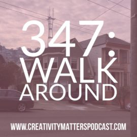 Episode 347-Walk Around