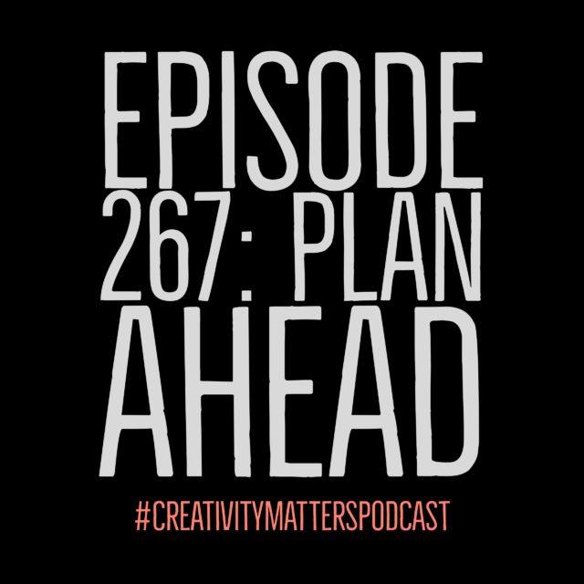 Episode 267: Plan Ahead