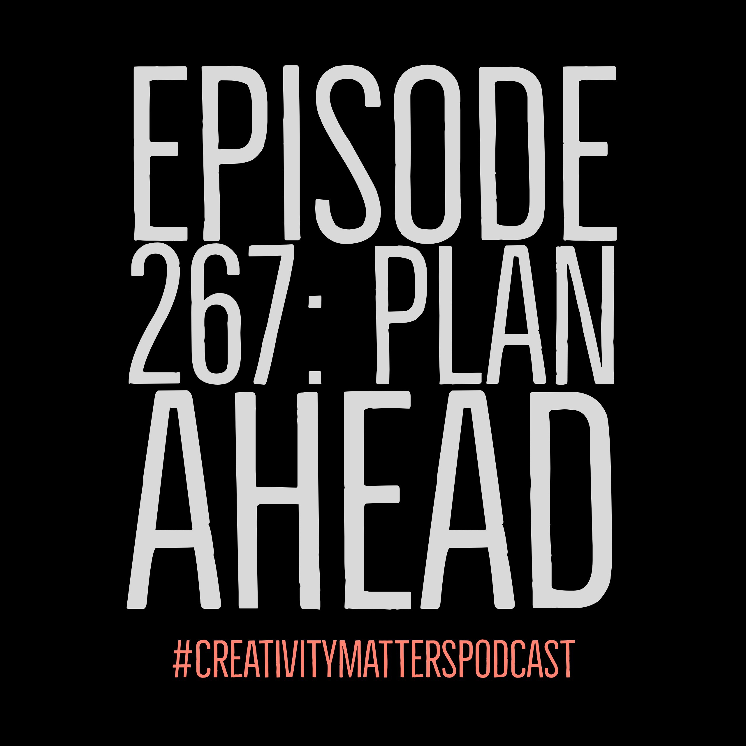 Episode 267: Plan Ahead