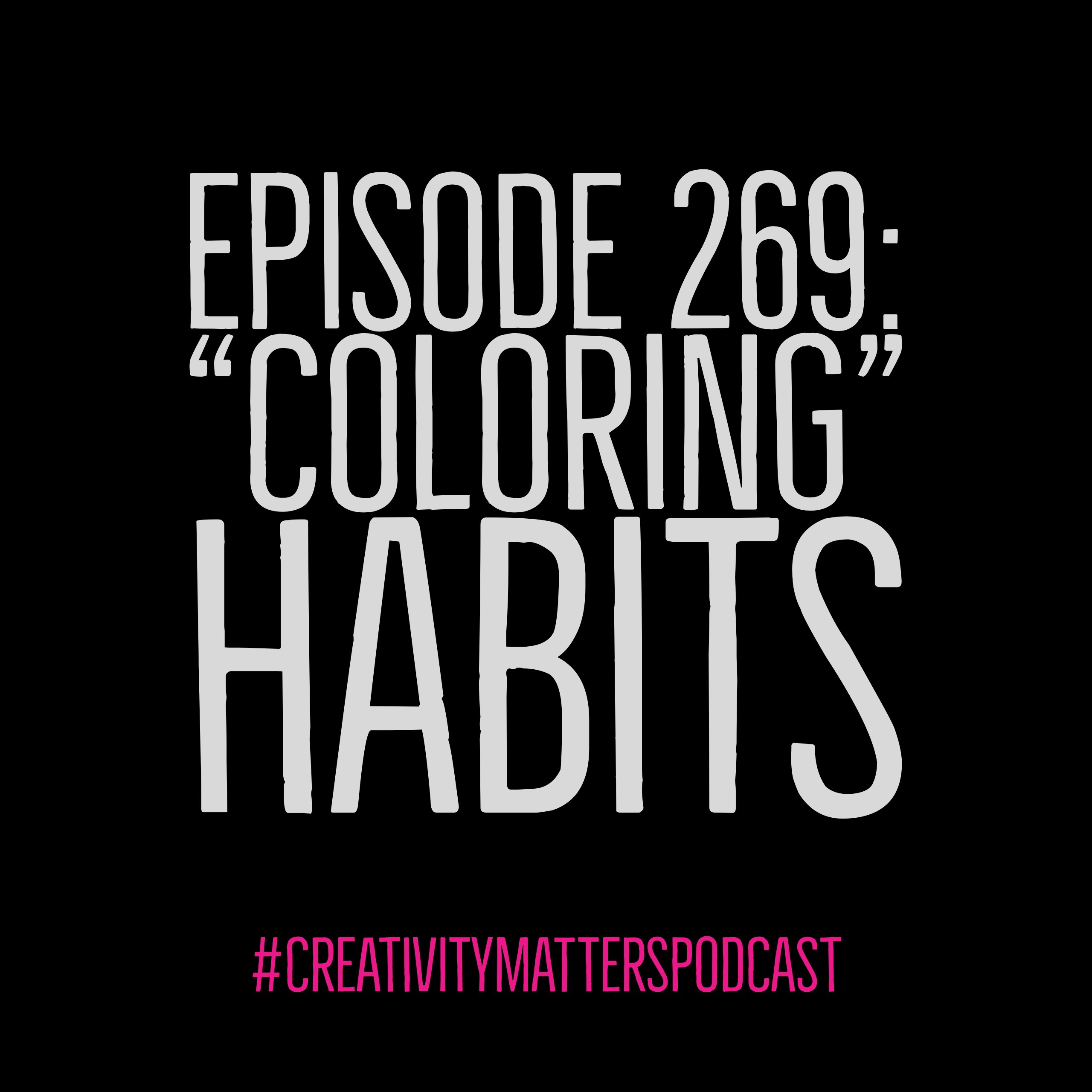 Episode 269: Coloring Habits