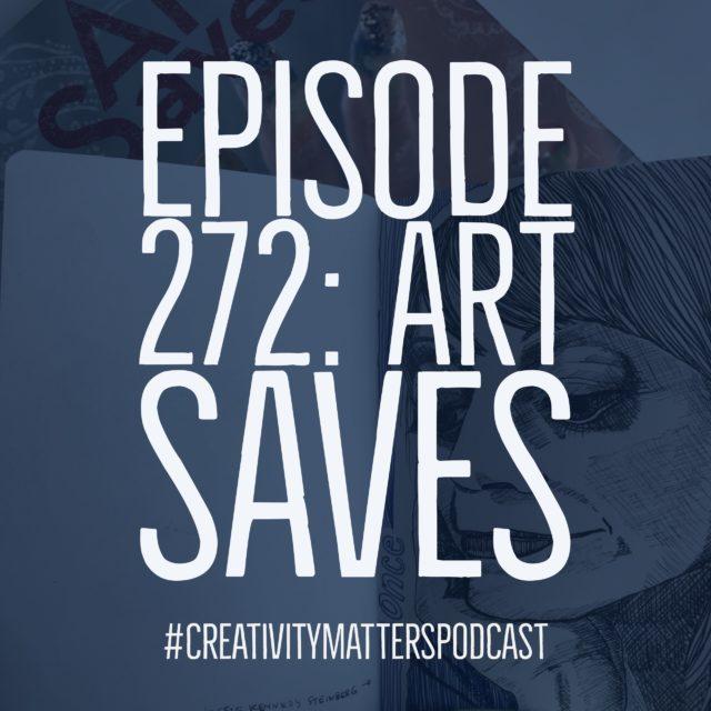 Episode 272: Art Saves