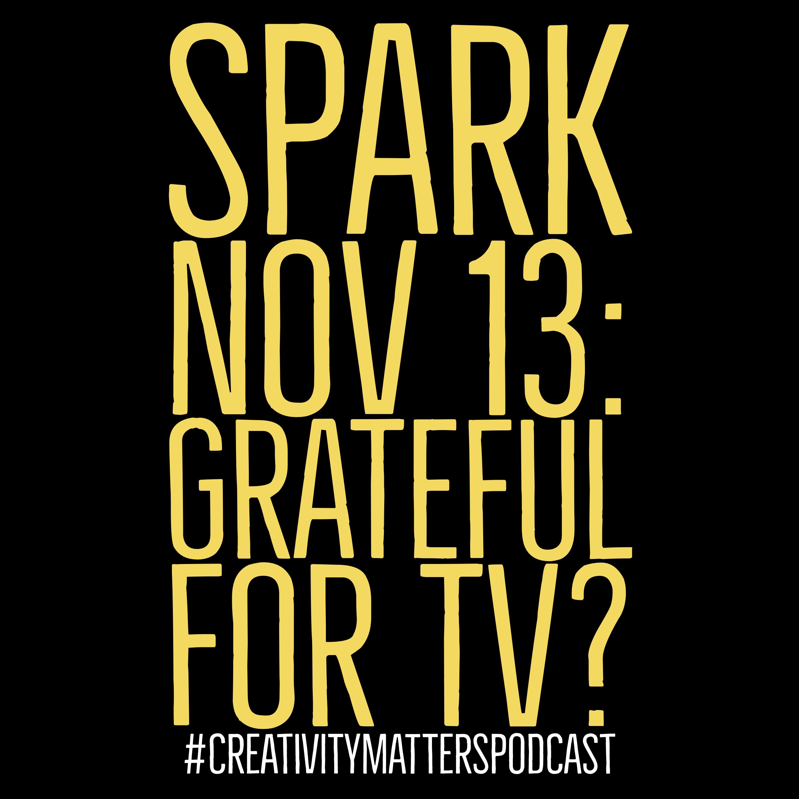 Spark 13: Grateful for TV?