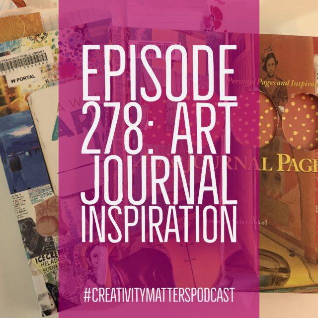 Episode 278: Art Journal Inspiration