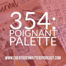 Episode 354: Poignant Palette