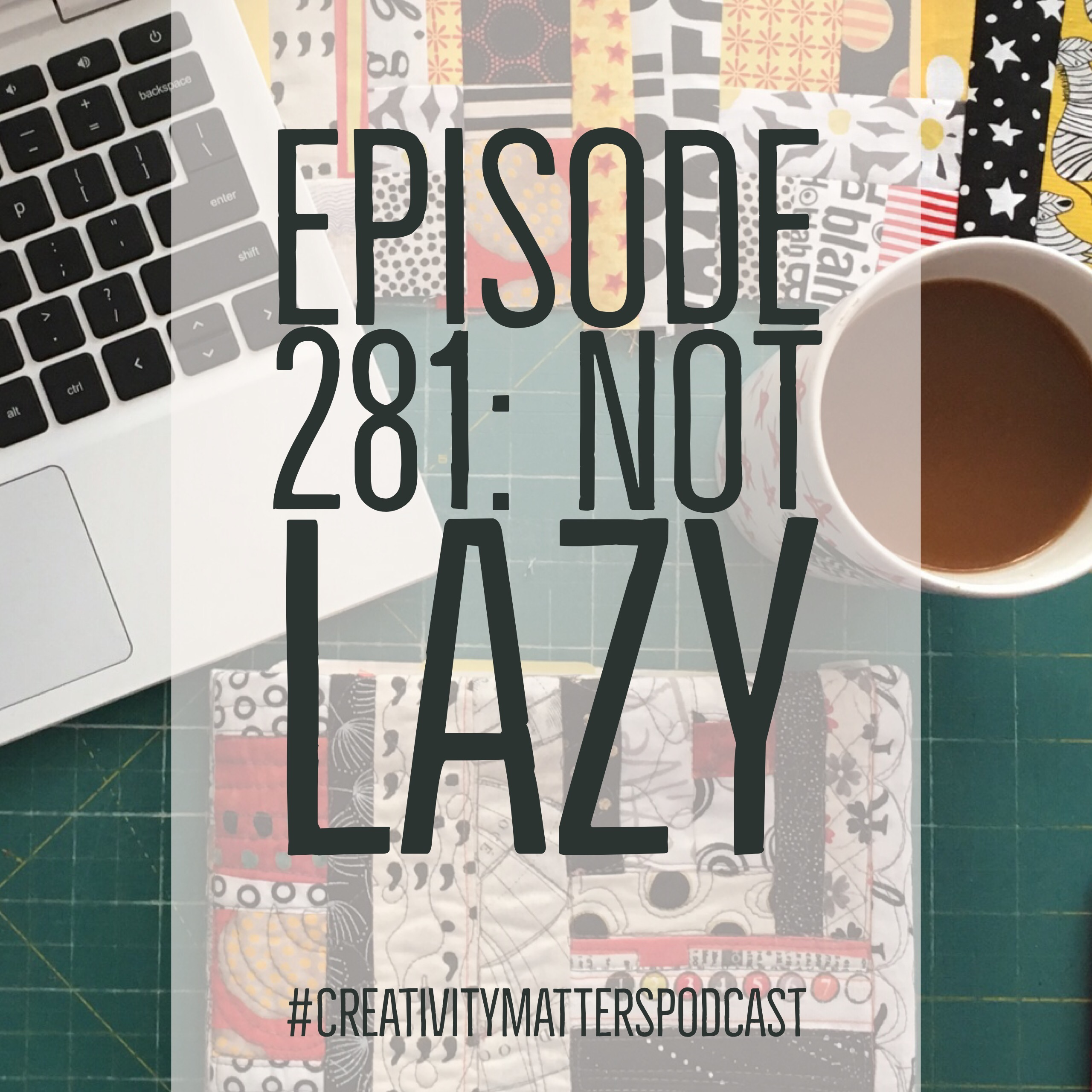 Episode 281: Not Lazy