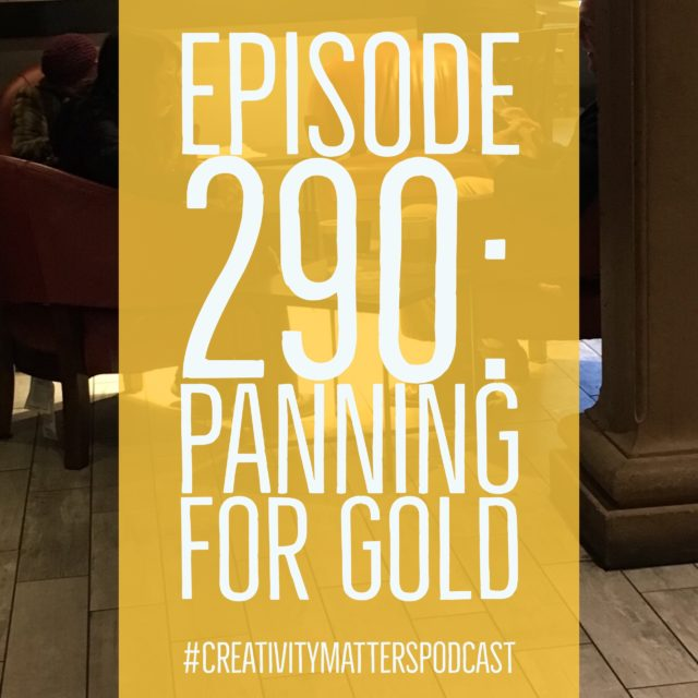 Episode 290: Panning for Gold