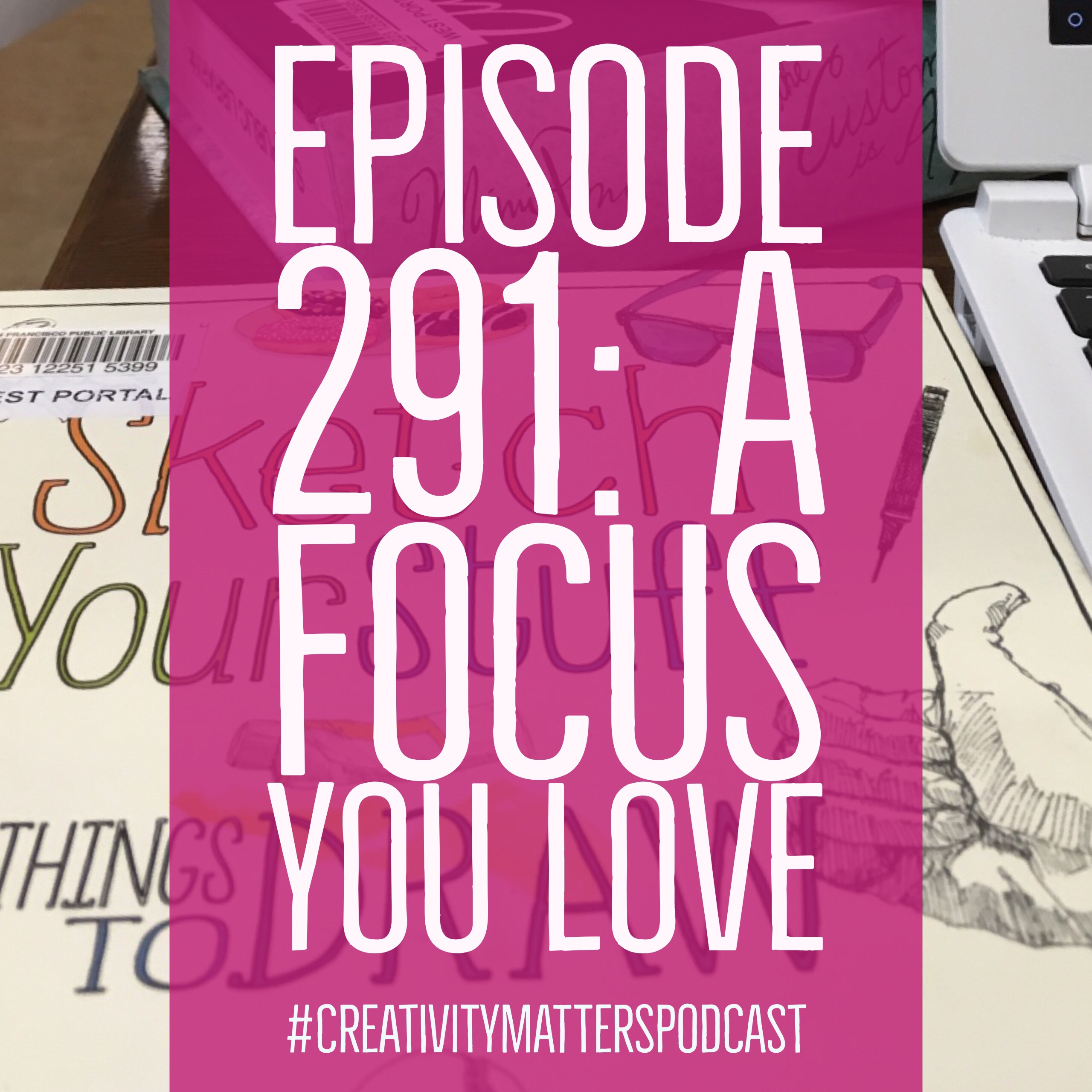 Episode 291: A Focus You Love