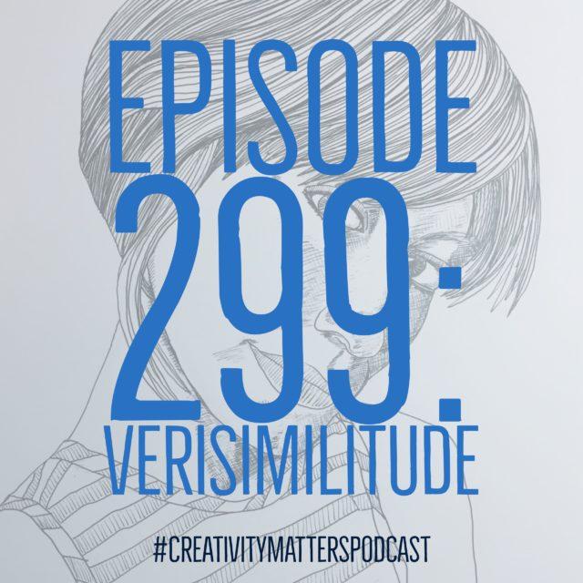 Episode 299: Verisimilitude