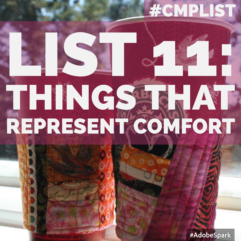 CMP List Challenge 11 - Things that Represent Comfort