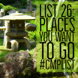 CMP List Challenge 26 - Places you want to go