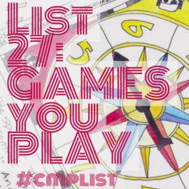 CMP List Challenge 27 - Games you play