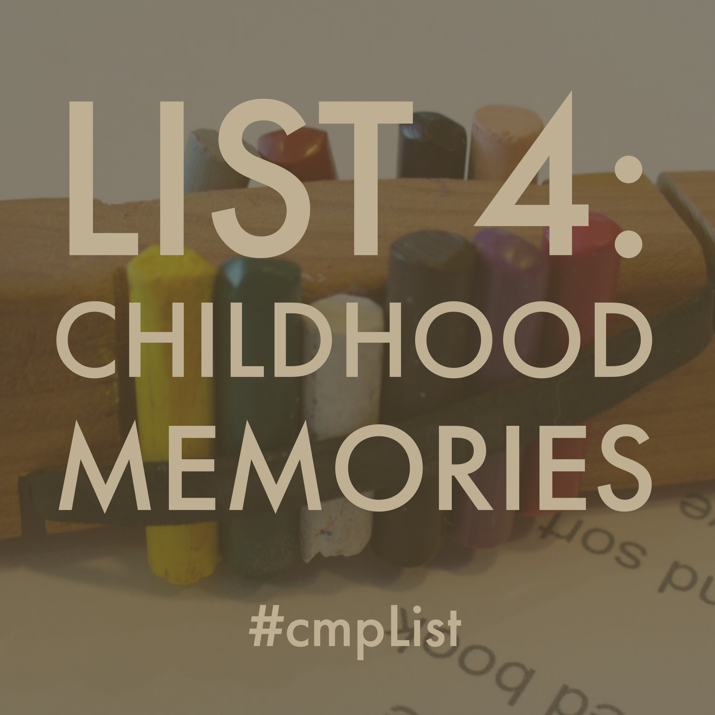 CMP List 4: Childhood memories
